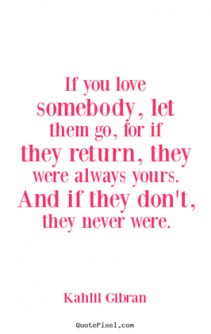 Sayings about love - If you love somebody, let them go, for if they ...