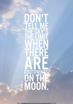 ... the limit when I know there are footprints on the moon ~Paul Brandt