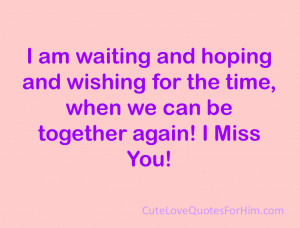 ... and wishing for the time, when we can be together again! I Miss You