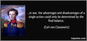in war, the advantages and disadvantages of a single action could only ...