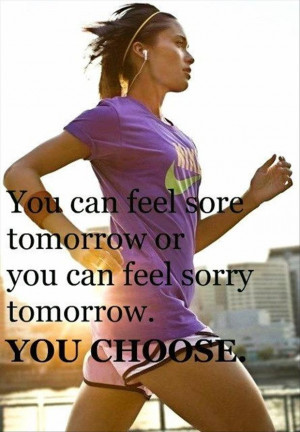 motivational fitness quotes, you can feel sore tomorrow or sorry ...