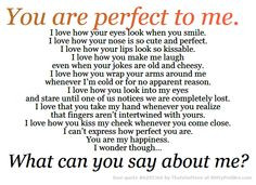 You are perfect to me. I love how your eyes look when you smile. I ...