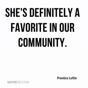 Prentice Loftin - She's definitely a favorite in our community.