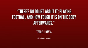 There's no doubt about it; playing football and how tough it is on the ...