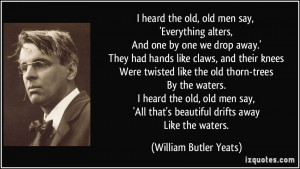 ... that's beautiful drifts away Like the waters. - William Butler Yeats