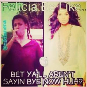Friday Bye Felicia Meme