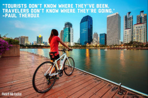 Tourists don't know where they've been. Travelers don't know ...