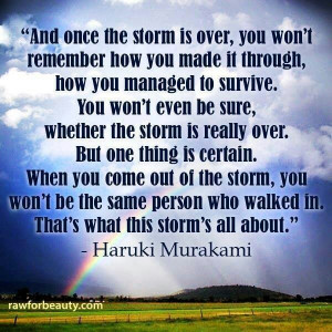 When the storm is over... I am looking forward to meeting myself.