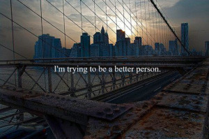 better person, but im just a bridge, city, quote, text, true, try ...