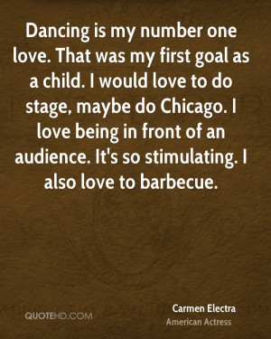 Dancing is my number one love. That was my first goal as a child. I ...