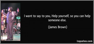 want to say to you, Help yourself, so you can help someone else ...