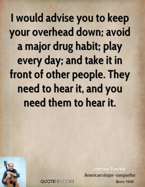 would advise you to keep your overhead down; avoid a major drug ...