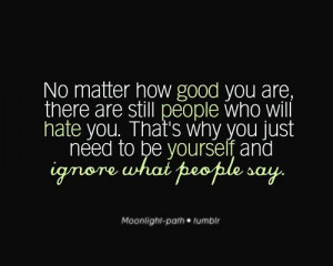 Be Yourself and Ignore What People Say.