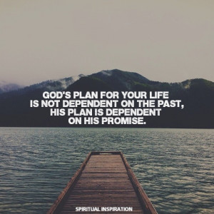 God's Plan For Your Life Is Not Dependent On The Past His Plan Is ...