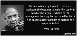 The subordinate's job is not to reform or reeducate the boss, not to ...