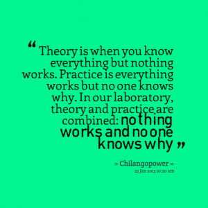 Quotes Picture: theory is when you know everything but nothing works ...