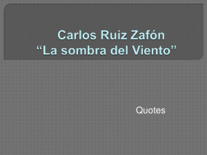 Carlos ruiz zafón la sombra del viento - quotes