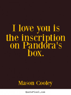 ... is the inscription on pandora's box. Mason Cooley best love sayings