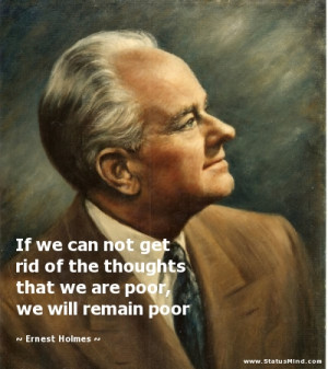 If we can not get rid of the thoughts that we are poor, we will remain ...
