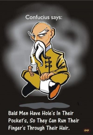 Bald men have holes in their pockets..