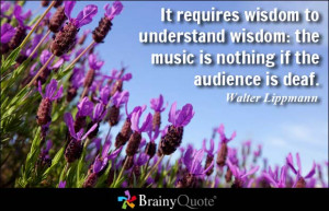 It requires wisdom to understand wisdom: the music is nothing if the ...
