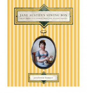 "... Crafter Review – ""Jane Austen's Sewing Box"" by Jennifer Forest"