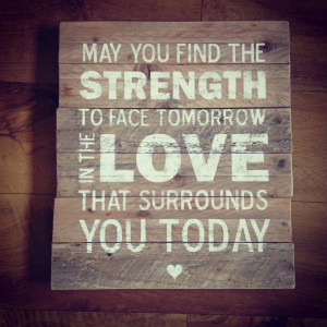 May you find the strength for face tomorrow