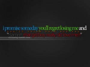 quotes about regret – promise someday youll regret losing me ...