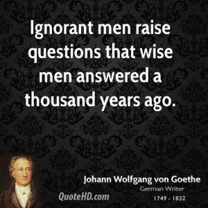 Ignorant men raise questions that wise men answered a thousand years ...
