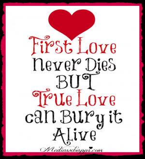 First Love Never Dies BUT True
