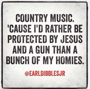 Earl Dibbles, Country Girls, Country Quotes, Country Music, Dibble Jr ...