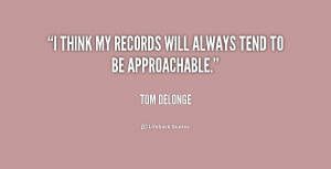"""think my records will always tend to be approachable."""""""