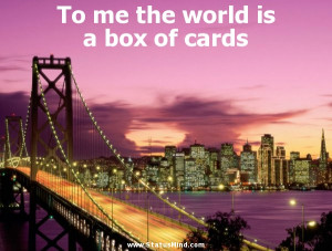 ... world is a box of cards - Mikhail Lermontov Quotes - StatusMind.com