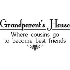 GRANDMA'S HOUSE is where COUSINS go to become best friends - home ...