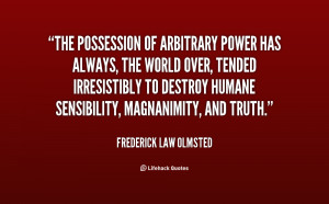 The possession of arbitrary power has always, the world over, tended ...