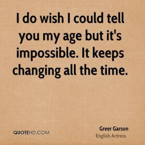 ... -garson-actress-quote-i-do-wish-i-could-tell-you-my-age-but-its.jpg