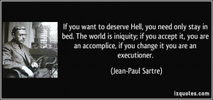 If you want to deserve Hell, you need only stay in bed. The world is ...