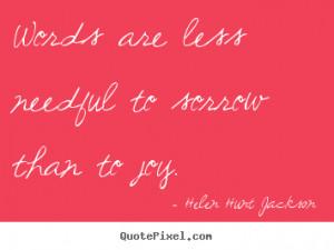 ... needful to sorrow than to joy. Helen Hunt Jackson motivational quote