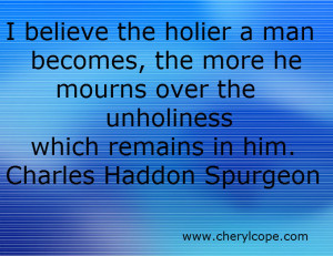 ... over the unholiness which remains in him. Charles Haddon Spurgeon