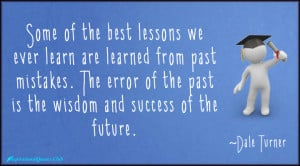 ... -lessons , learn , mistakes , success , wisdom , future , Dale Turner