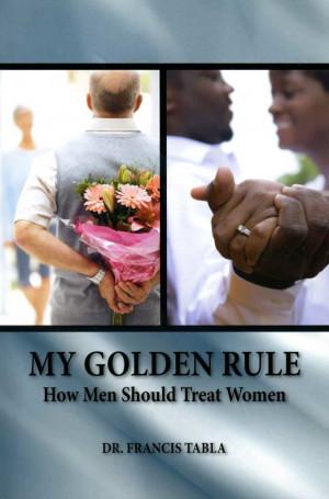 My Golden Rule - How Men Should Treat Women