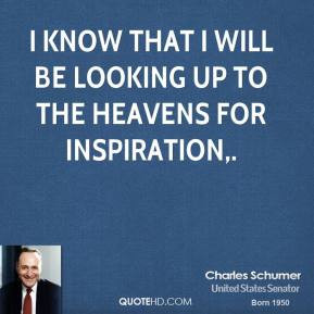 charles-schumer-quote-i-know-that-i-will-be-looking-up-to-the-heavens ...