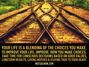 Take the time to make conscious choices based on good values, longterm ...