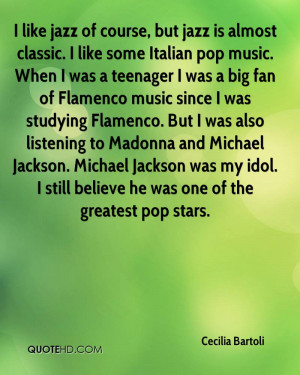 like jazz of course, but jazz is almost classic. I like some Italian ...