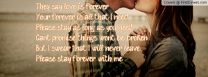 ... broken But I swear that I will never leave Please stay forever with me