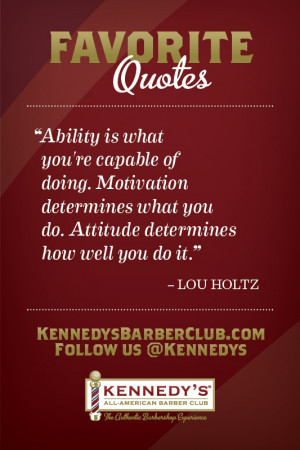 "... what you do. Attitude determines how well you do it."" -Lou Holtz"