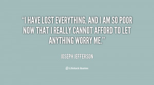 quote-Joseph-Jefferson-i-have-lost-everything-and-i-am-20716.png