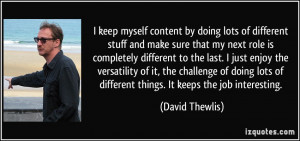 keep myself content by doing lots of different stuff and make sure ...