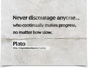 Never discourage anyone who continually makes progress, no matter how ...
