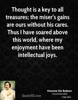 Thought is a key to all treasures; the miser's gains are ours without ...
